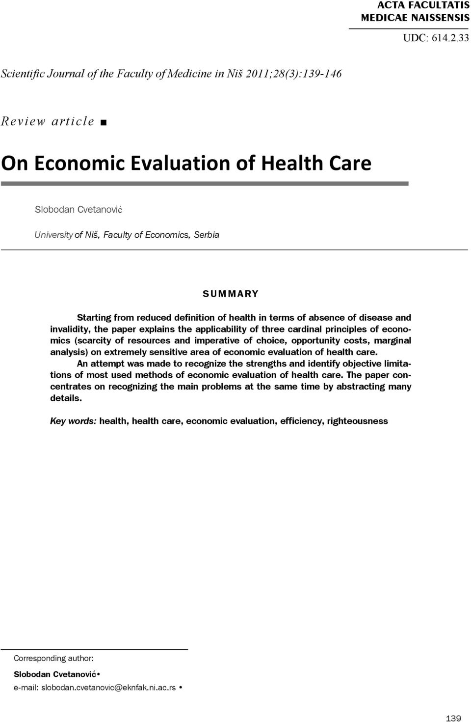 SUMMARY Starting from reduced definition of health in terms of absence of disease and invalidity, the paper explains the applicability of three cardinal principles of economics (scarcity of resources