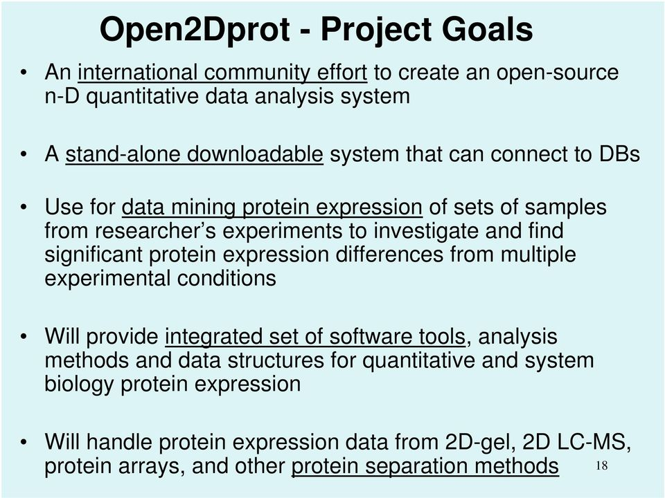 protein expression differences from multiple experimental conditions Will provide integrated set of software tools, analysis methods and data structures for