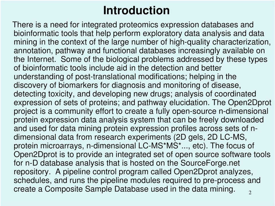 Some of the biological problems addressed by these types of bioinformatic tools include aid in the detection and better understanding of post-translational modifications; helping in the discovery of