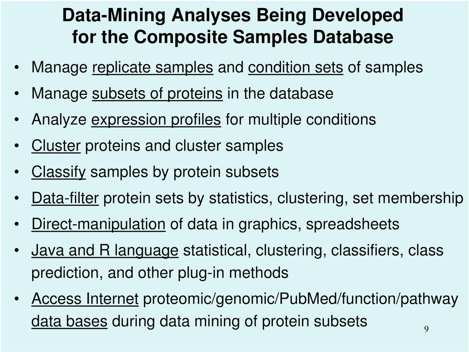 protein sets by statistics, clustering, set membership Direct-manipulation of data in graphics, spreadsheets Java and R language statistical, clustering,
