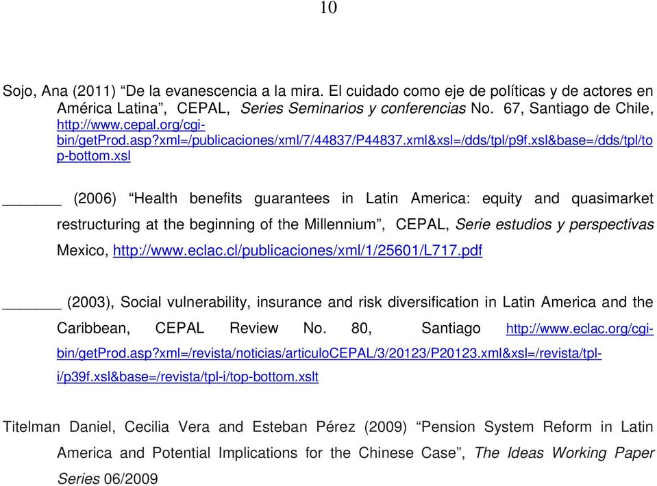 xsl (2006) Health benefits guarantees in Latin America: equity and quasimarket restructuring at the beginning of the Millennium, CEPAL, Serie estudios y perspectivas Mexico, http://www.eclac.