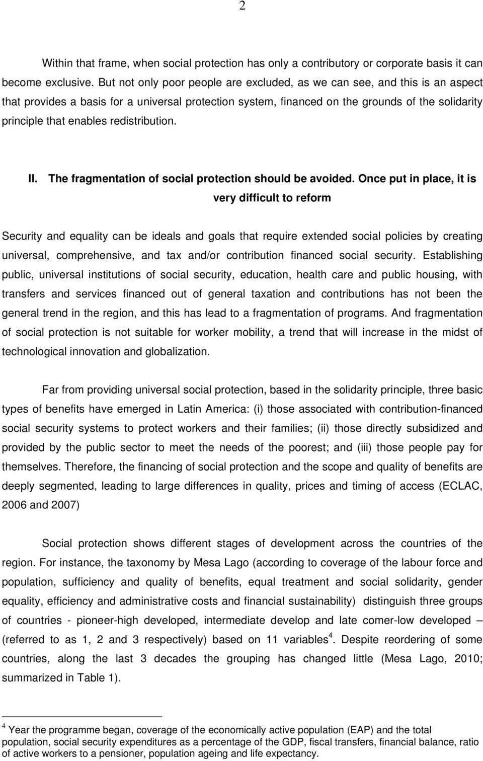 redistribution. II. The fragmentation of social protection should be avoided.