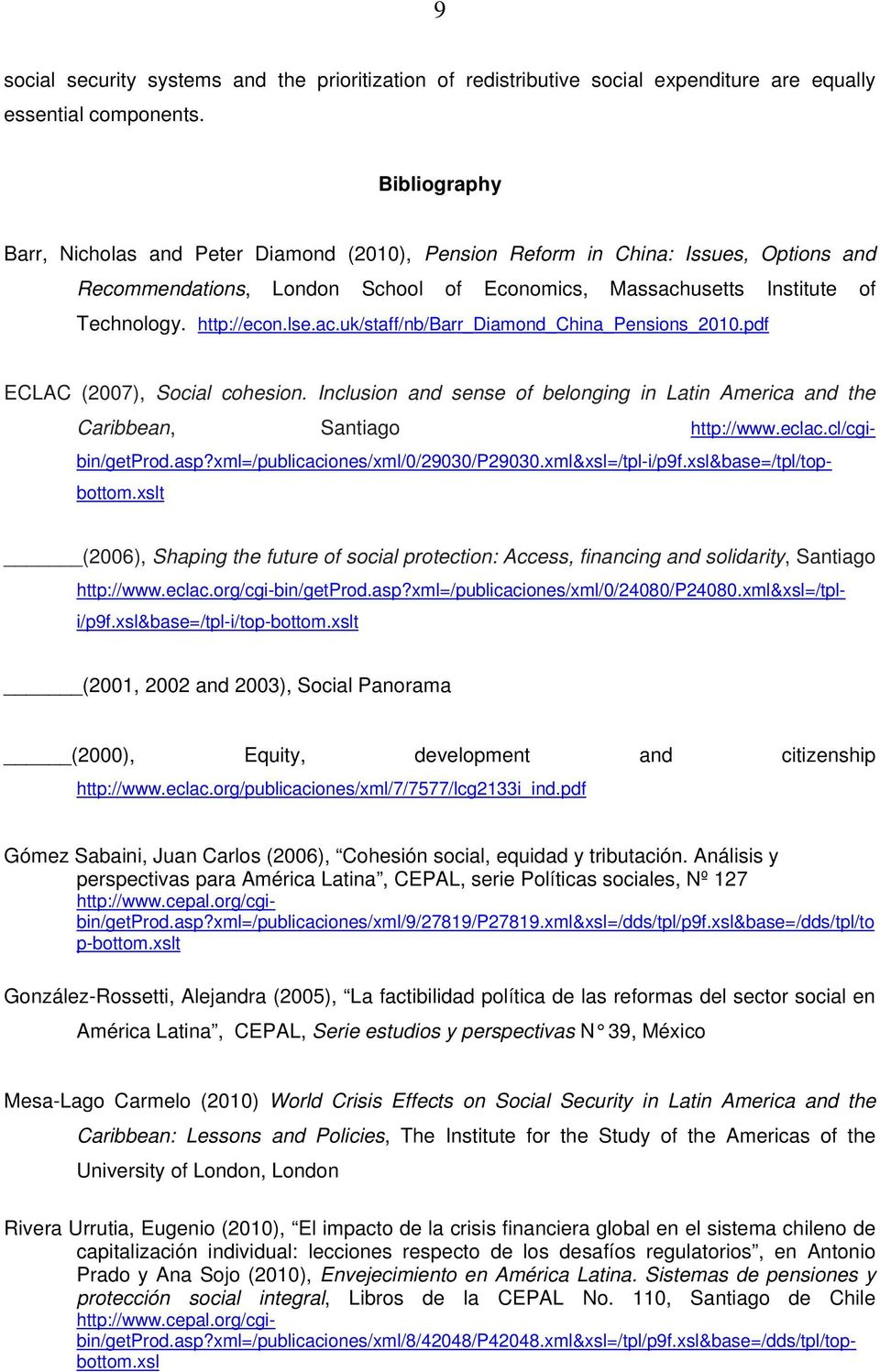 ac.uk/staff/nb/barr_diamond_china_pensions_2010.pdf ECLAC (2007), Social cohesion. Inclusion and sense of belonging in Latin America and the Caribbean, Santiago http://www.eclac.cl/cgibin/getprod.asp?