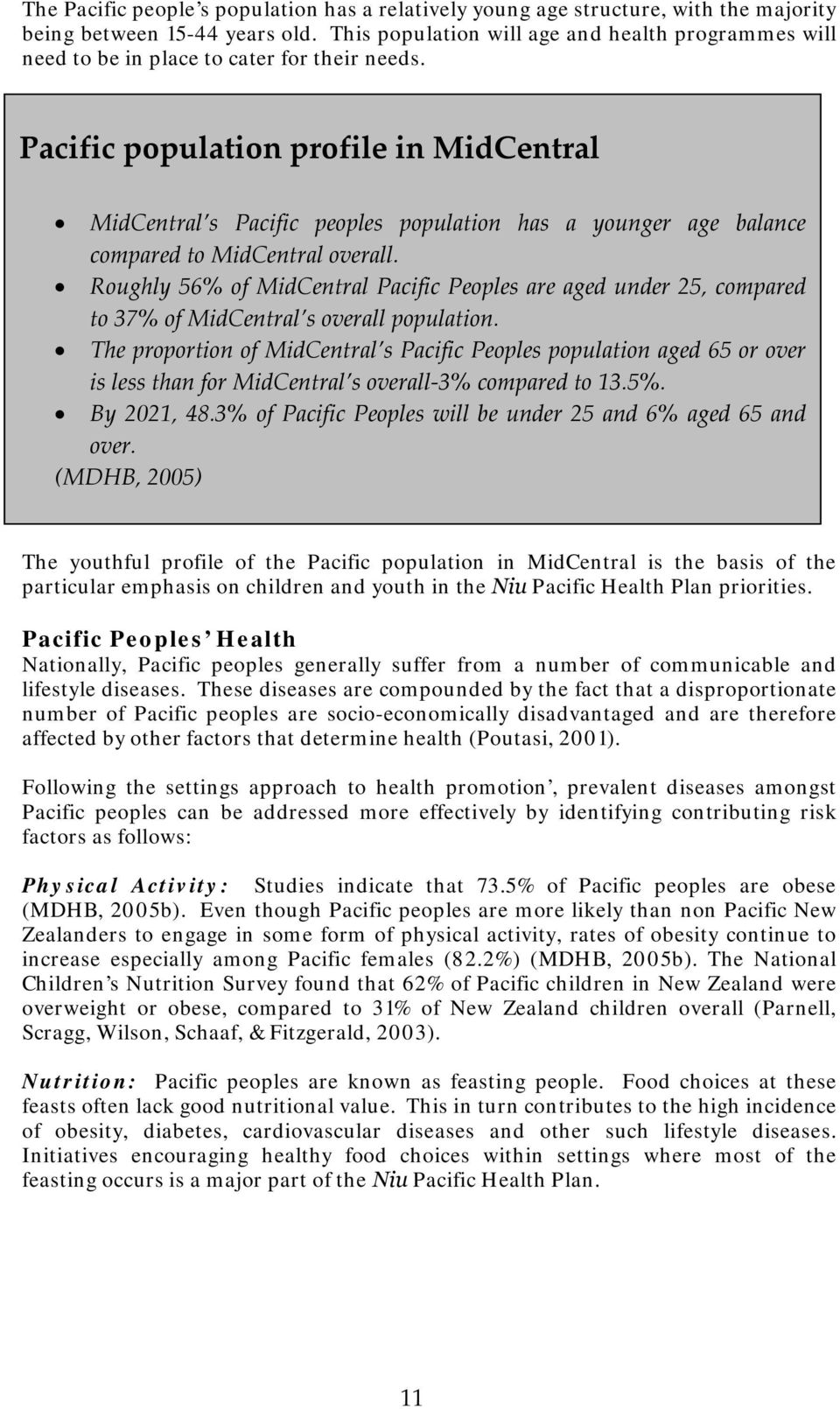Pacific population profile in MidCentral MidCentral s Pacific peoples population has a younger age balance compared to MidCentral overall.
