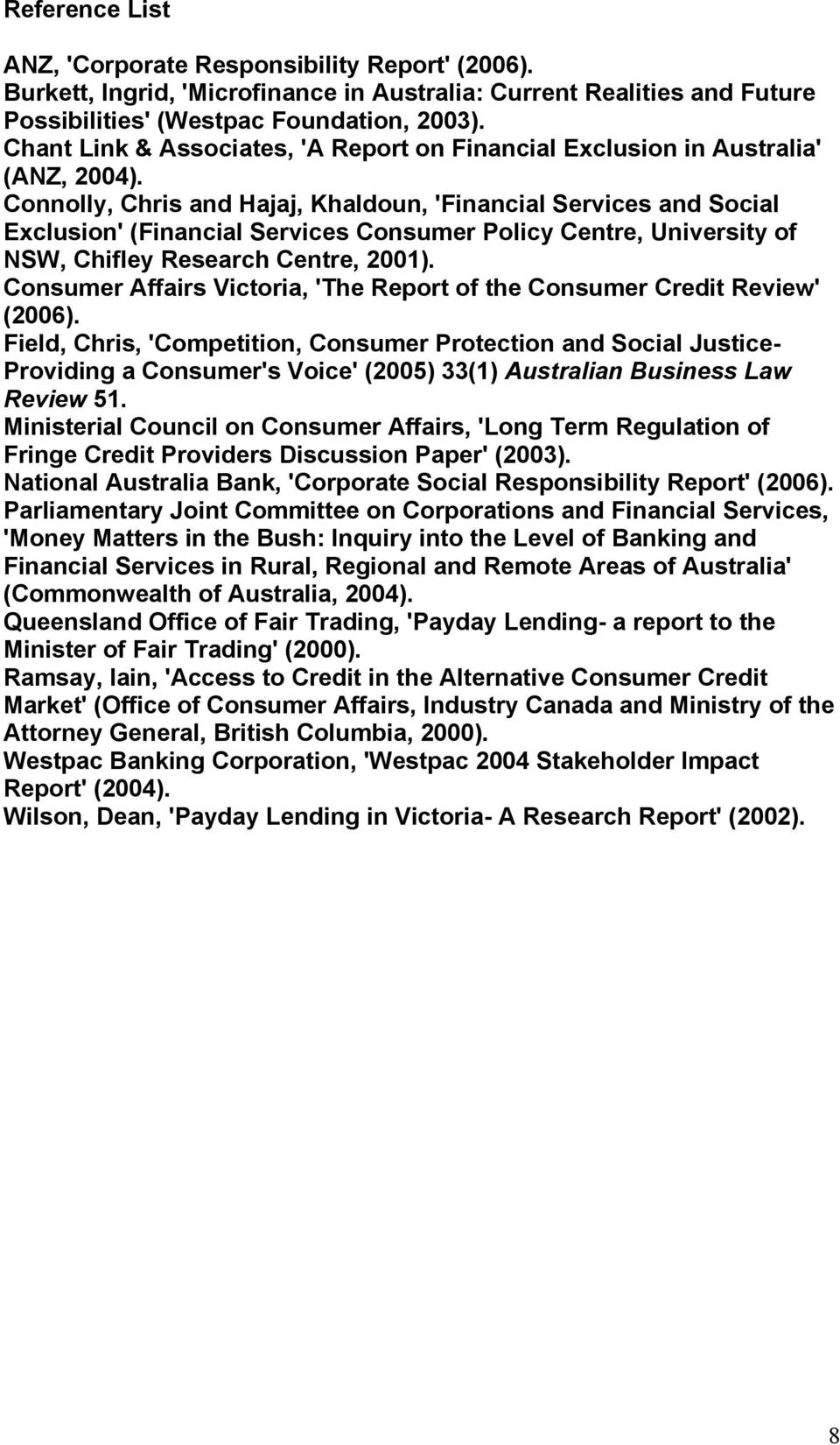 Connolly, Chris and Hajaj, Khaldoun, 'Financial Services and Social Exclusion' (Financial Services Consumer Policy Centre, University of NSW, Chifley Research Centre, 2001).