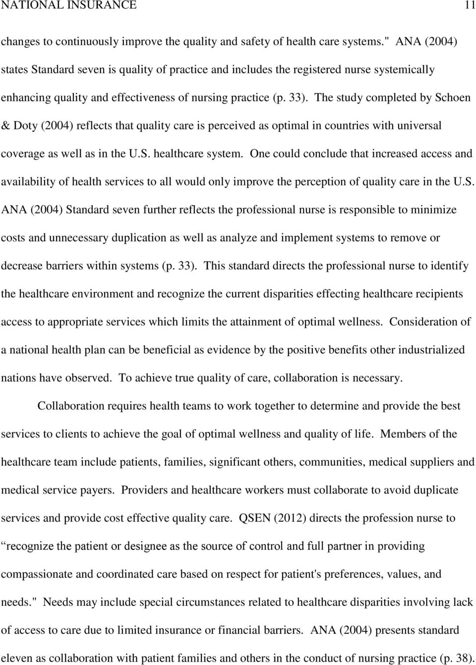 The study completed by Schoen & Doty (2004) reflects that quality care is perceived as optimal in countries with universal coverage as well as in the U.S. healthcare system.