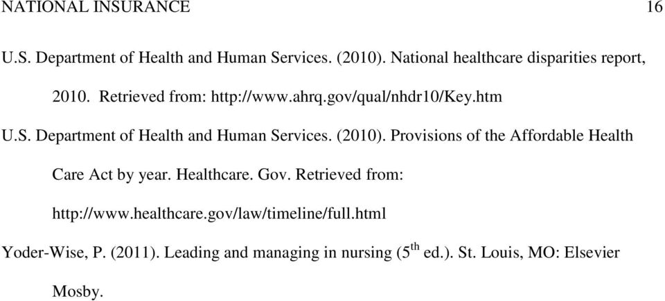 Department of Health and Human Services. (2010). Provisions of the Affordable Health Care Act by year. Healthcare.