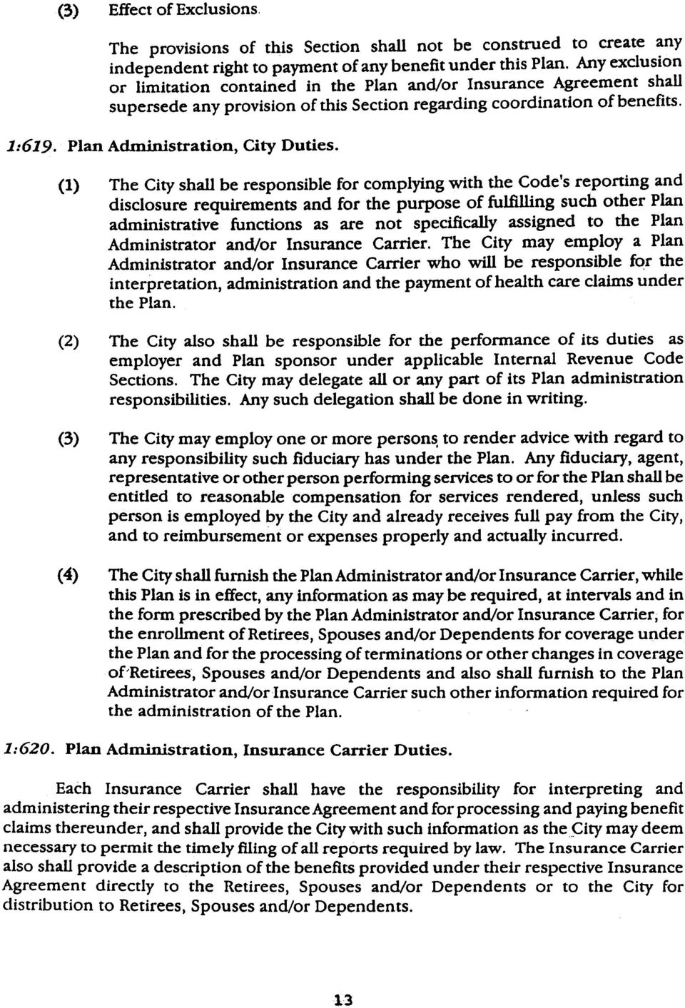 (1) The City shall be responsible for complying with the Code's reporting and disclosure requirements and for the purpose of fulfilling such other Plan administrative functions as are not