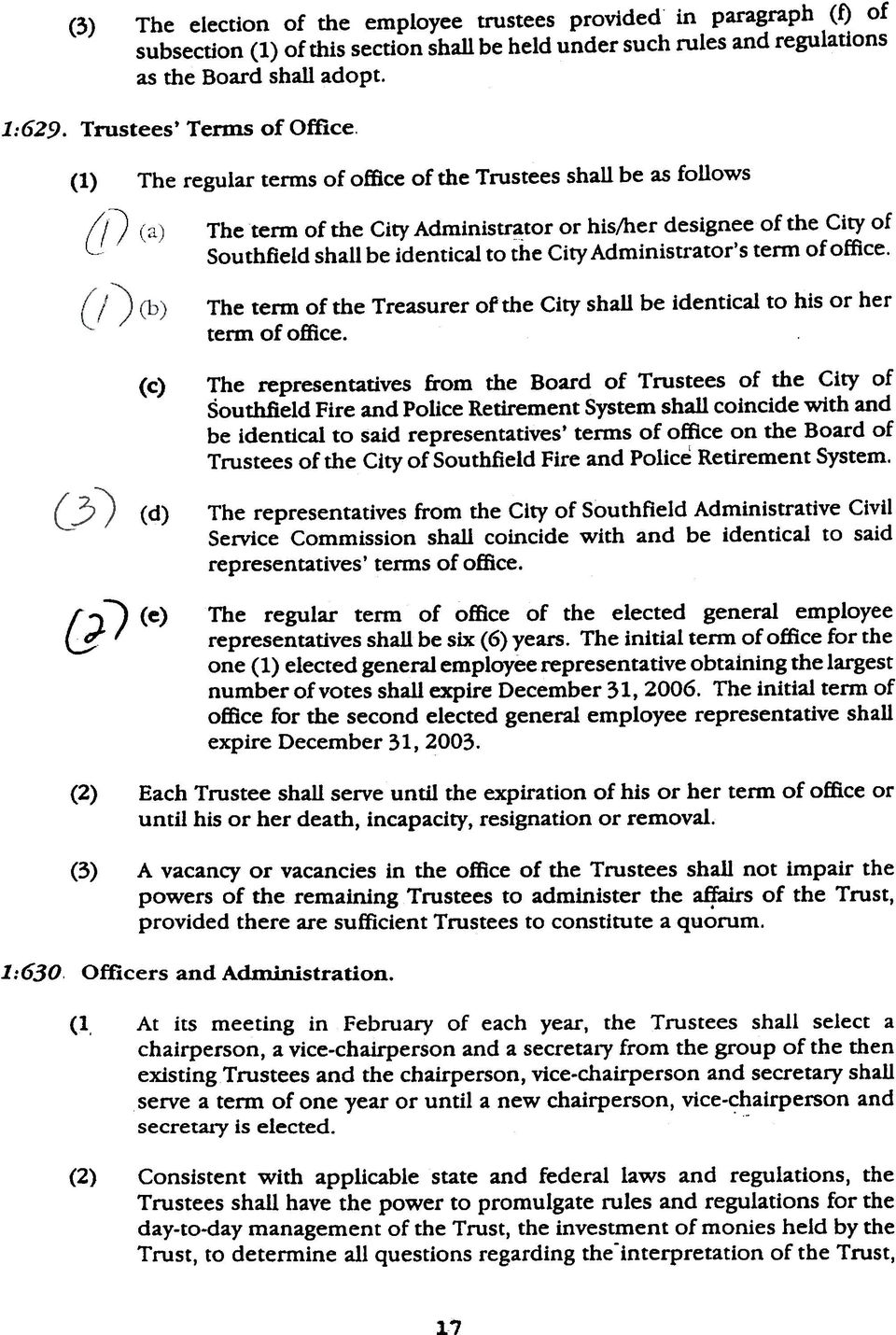 (1) The regular terms of office of the Trustees shall be as follows The tend of the City Adminis~tor or his;her designee of the City of Southfield shall be identical to the City Administrator's tenn