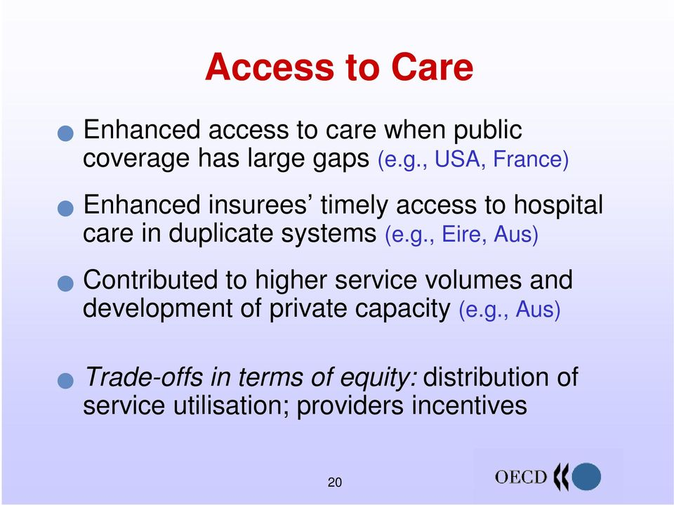 gaps (e.g., USA, France) Q Enhanced insurees timely access to hospital care in duplicate systems (e.