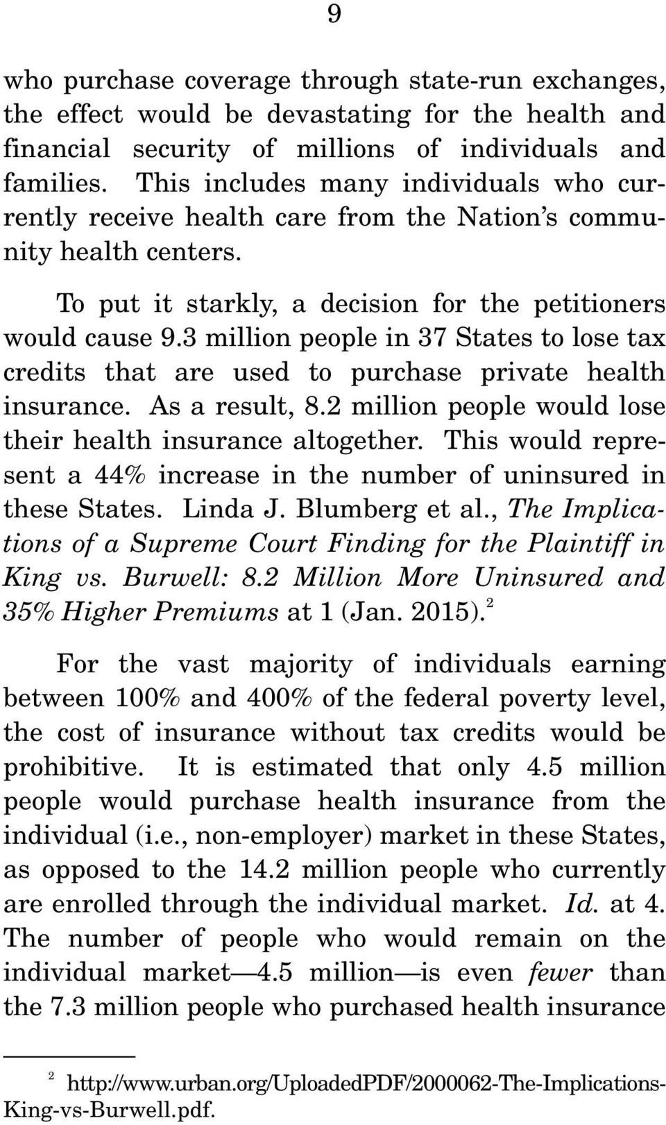 3 million people in 37 States to lose tax credits that are used to purchase private health insurance. As a result, 8.2 million people would lose their health insurance altogether.