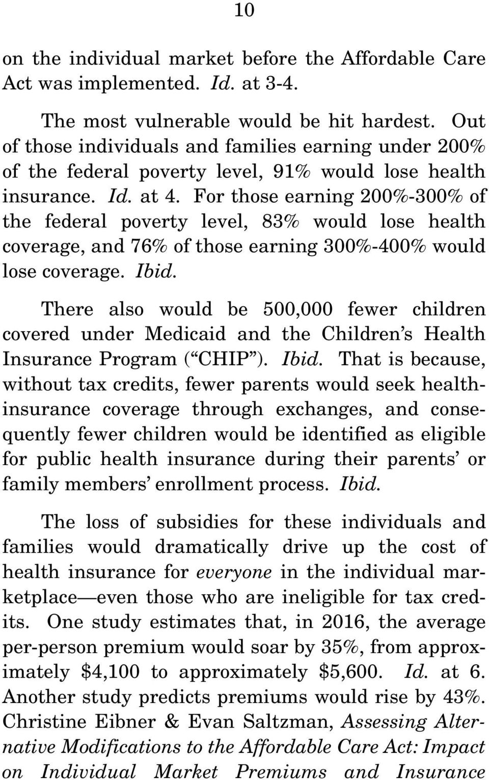 For those earning 200%-300% of the federal poverty level, 83% would lose health coverage, and 76% of those earning 300%-400% would lose coverage. Ibid.
