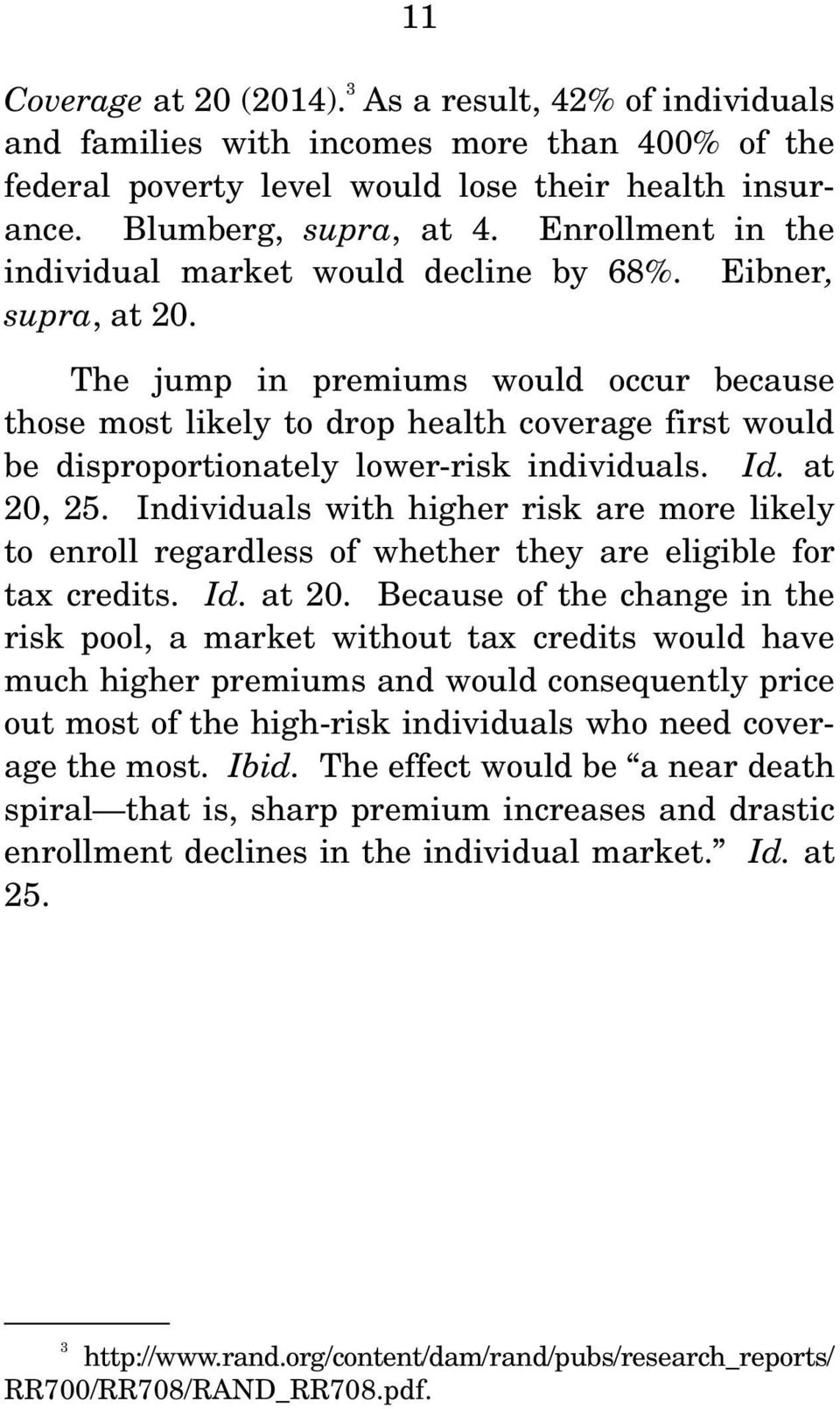 The jump in premiums would occur because those most likely to drop health coverage first would be disproportionately lower-risk individuals. Id. at 20, 25.