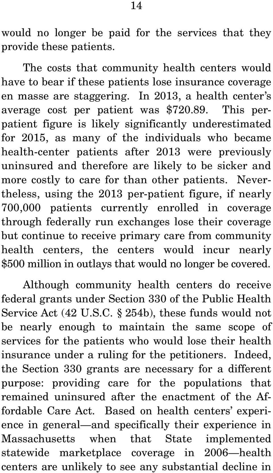 This perpatient figure is likely significantly underestimated for 2015, as many of the individuals who became health-center patients after 2013 were previously uninsured and therefore are likely to