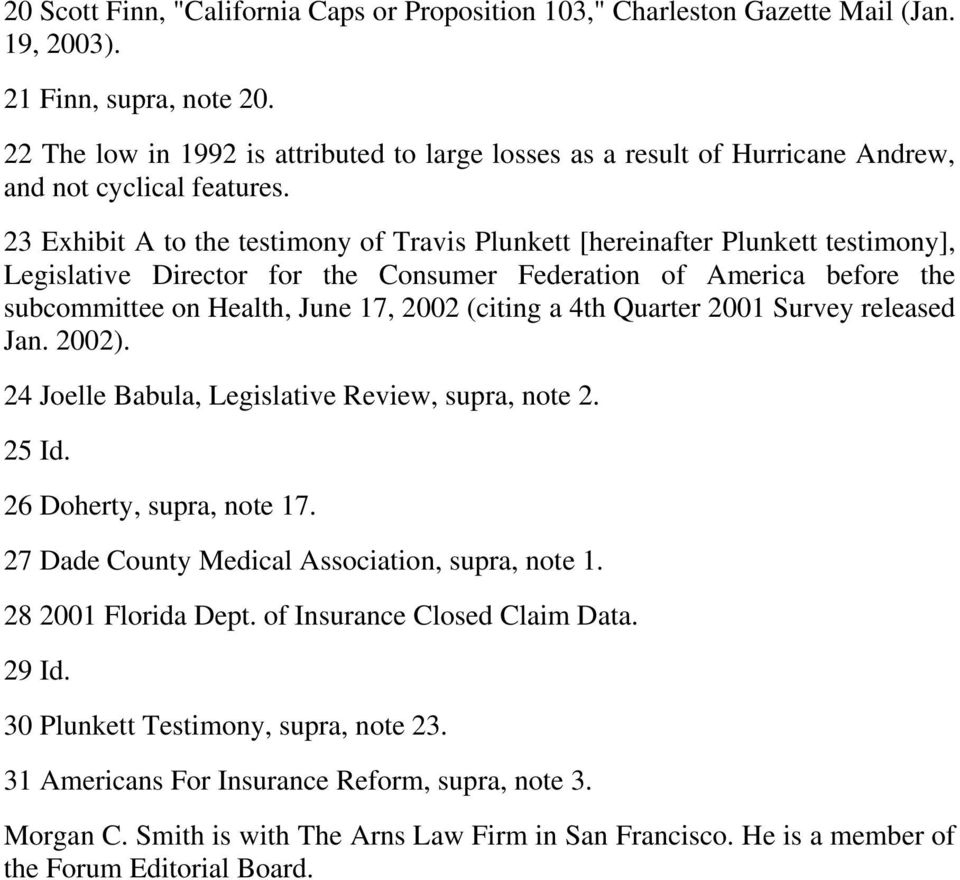 23 Exhibit A to the testimony of Travis Plunkett [hereinafter Plunkett testimony], Legislative Director for the Consumer Federation of America before the subcommittee on Health, June 17, 2002 (citing