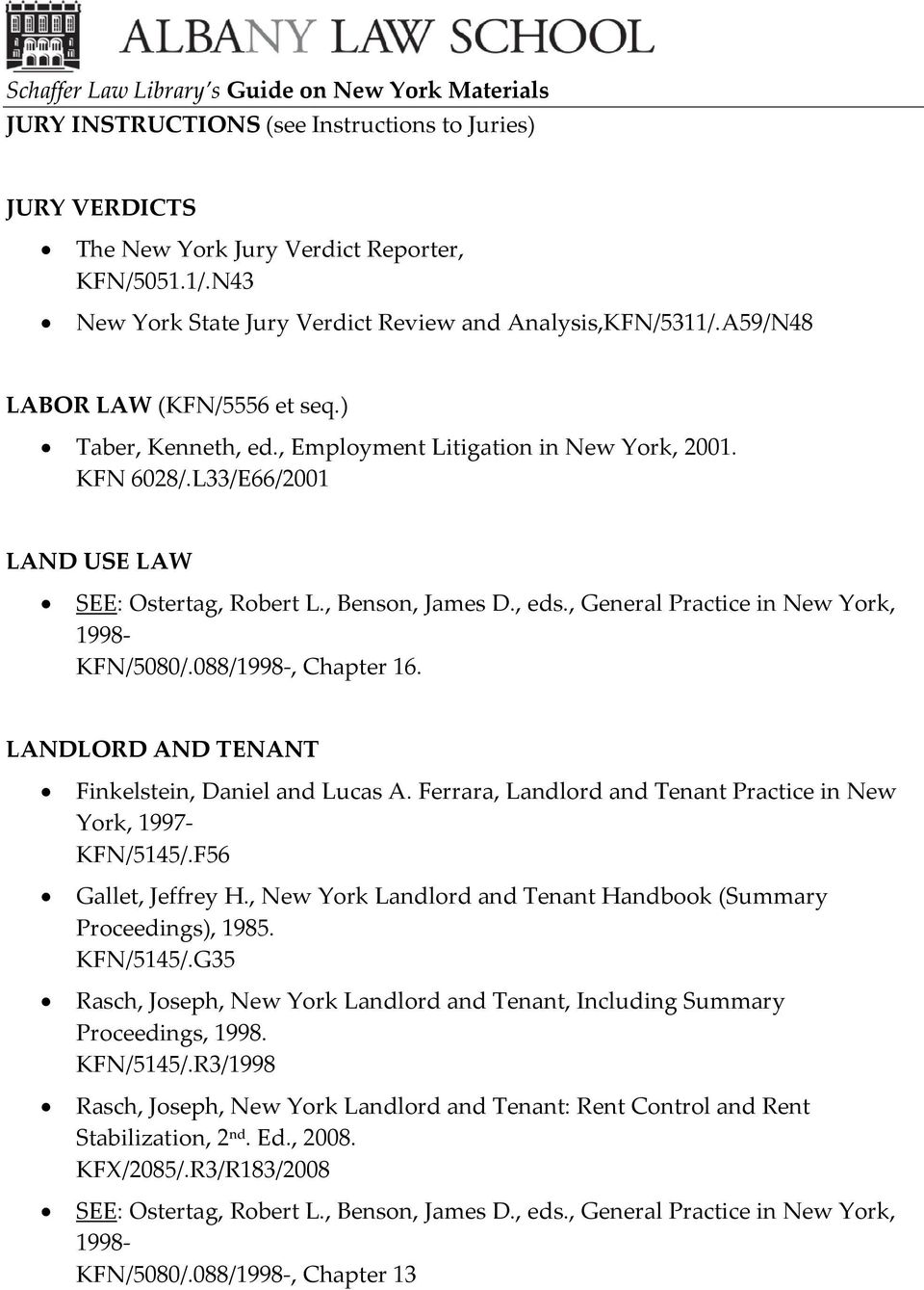 LANDLORD AND TENANT Finkelstein, Daniel and Lucas A. Ferrara, Landlord and Tenant Practice in New York, 1997- KFN/5145/.F56 Gallet, Jeffrey H.