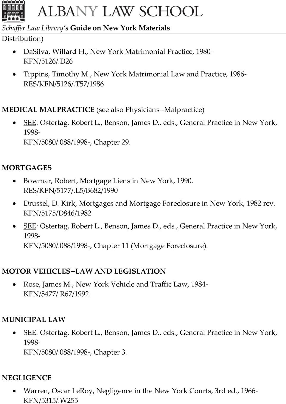 L5/B682/1990 Drussel, D. Kirk, Mortgages and Mortgage Foreclosure in New York, 1982 rev. KFN/5175/D846/1982 KFN/5080/.088/, Chapter 11 (Mortgage Foreclosure).