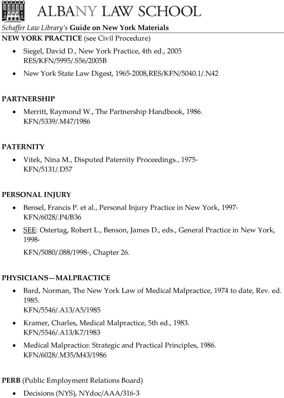 D57 PERSONAL INJURY Bensel, Francis P. et al., Personal Injury Practice in New York, 1997- KFN/6028/.P4/B36 KFN/5080/.088/, Chapter 26.