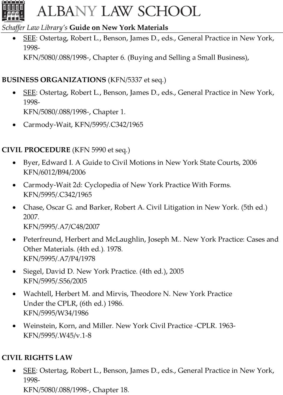 KFN/5995/.C342/1965 Chase, Oscar G. and Barker, Robert A. Civil Litigation in New York. (5th ed.) 2007. KFN/5995/.A7/C48/2007 Peterfreund, Herbert and McLaughlin, Joseph M.