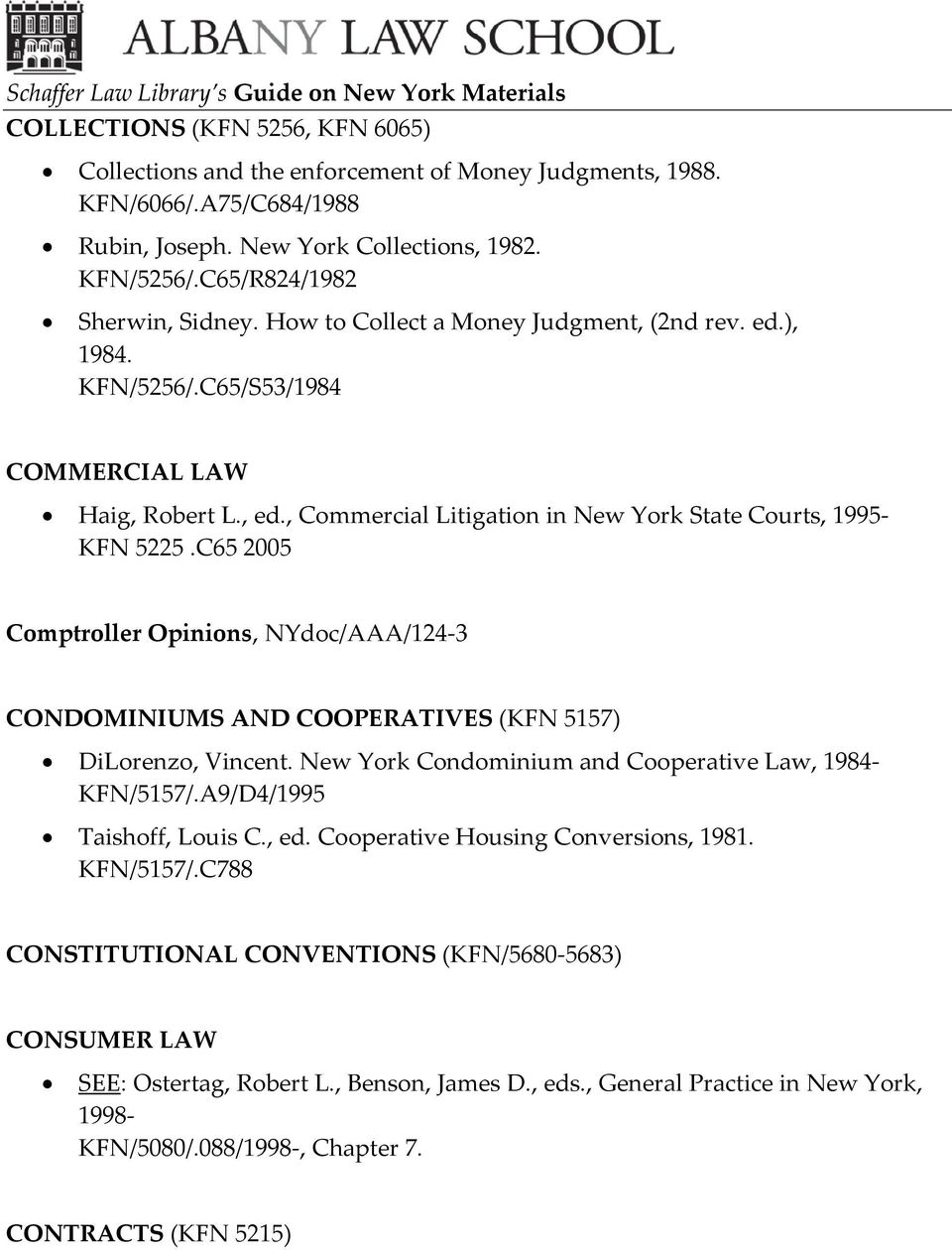 , Commercial Litigation in New York State Courts, 1995- KFN 5225.C65 2005 Comptroller Opinions, NYdoc/AAA/124-3 CONDOMINIUMS AND COOPERATIVES (KFN 5157) DiLorenzo, Vincent.