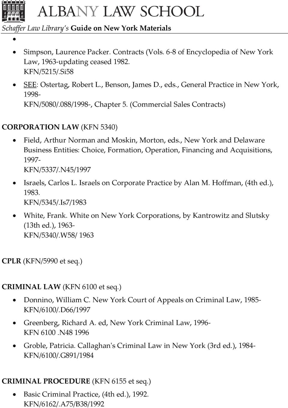 , New York and Delaware Business Entities: Choice, Formation, Operation, Financing and Acquisitions, 1997- KFN/5337/.N45/1997 Israels, Carlos L. Israels on Corporate Practice by Alan M.