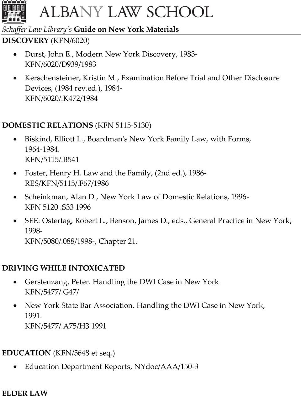 ), 1986- RES/KFN/5115/.F67/1986 Scheinkman, Alan D., New York Law of Domestic Relations, 1996- KFN 5120.S33 1996 KFN/5080/.088/, Chapter 21. DRIVING WHILE INTOXICATED Gerstenzang, Peter.