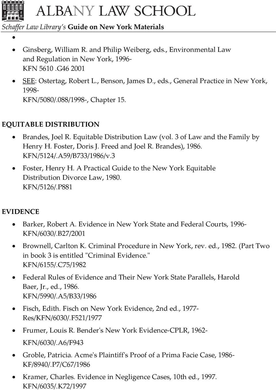 A Practical Guide to the New York Equitable Distribution Divorce Law, 1980. KFN/5126/.P881 EVIDENCE Barker, Robert A. Evidence in New York State and Federal Courts, 1996- KFN/6030/.
