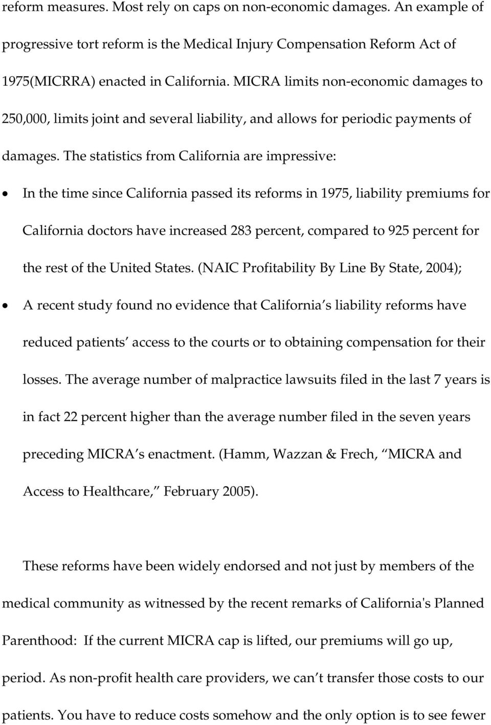 The statistics from California are impressive: In the time since California passed its reforms in 1975, liability premiums for California doctors have increased 283 percent, compared to 925 percent