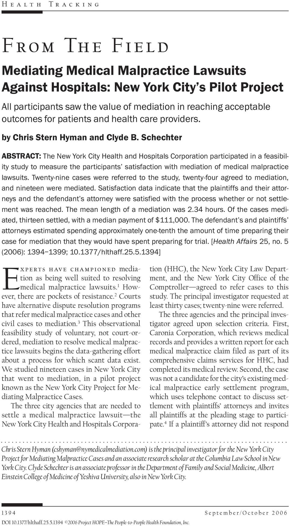 Schechter ABSTRACT: The New York City Health and Hospitals Corporation participated in a feasibility study to measure the participants satisfaction with mediation of medical malpractice lawsuits.