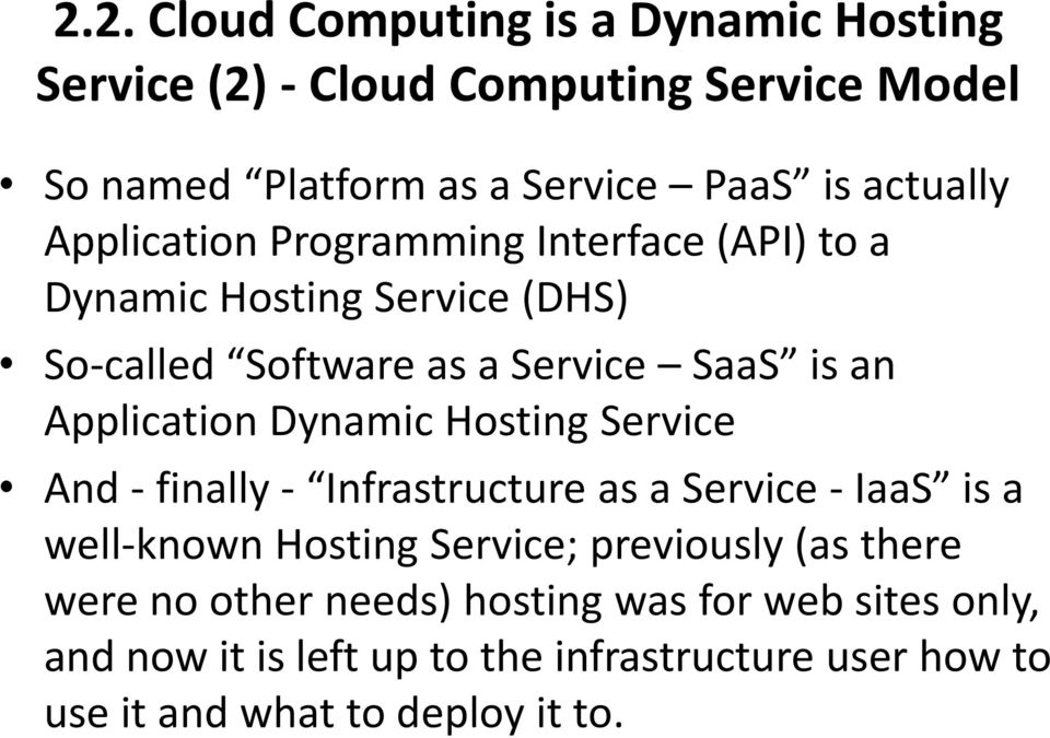 Dynamic Hosting Service And - finally - Infrastructure as a Service - IaaS is a well-known Hosting Service; previously (as there were