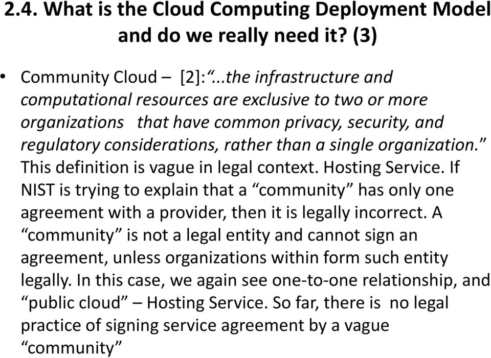 organization. This definition is vague in legal context. Hosting Service. If NIST is trying to explain that a community has only one agreement with a provider, then it is legally incorrect.