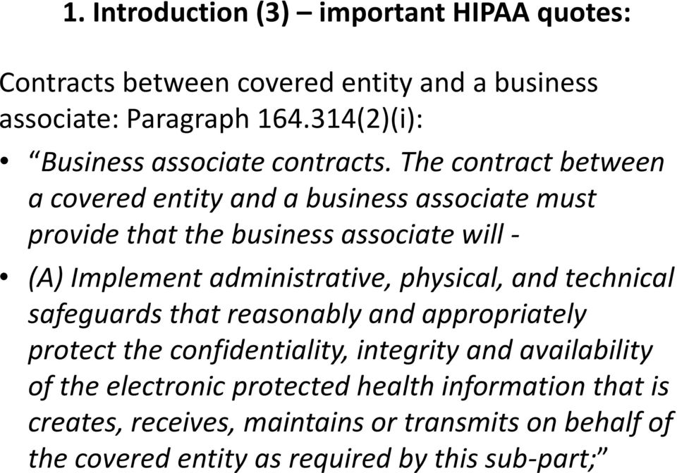 The contract between a covered entity and a business associate must provide that the business associate will - (A) Implement administrative,