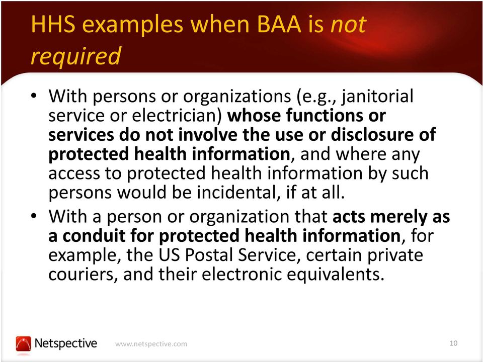 , janitorial service or electrician) whose functions or services do not involve the use or disclosure of protected health