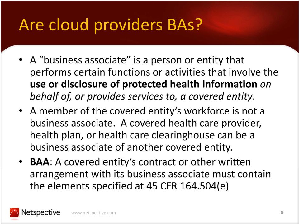 information on behalf of, or provides services to, a covered entity. A member of the covered entity s workforce is not a business associate.
