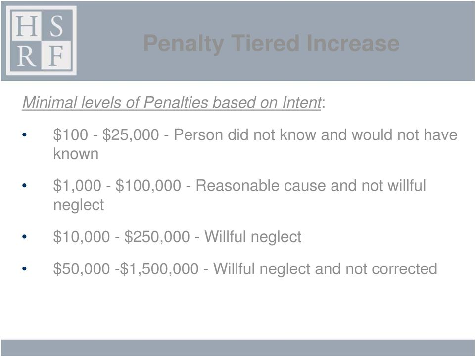 $100,000 - Reasonable cause and not willful neglect $10,000 - $250,000