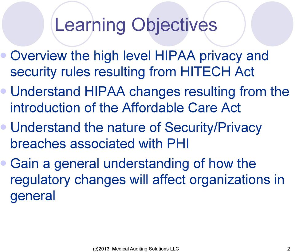 the nature of Security/Privacy breaches associated with PHI Gain a general understanding of how