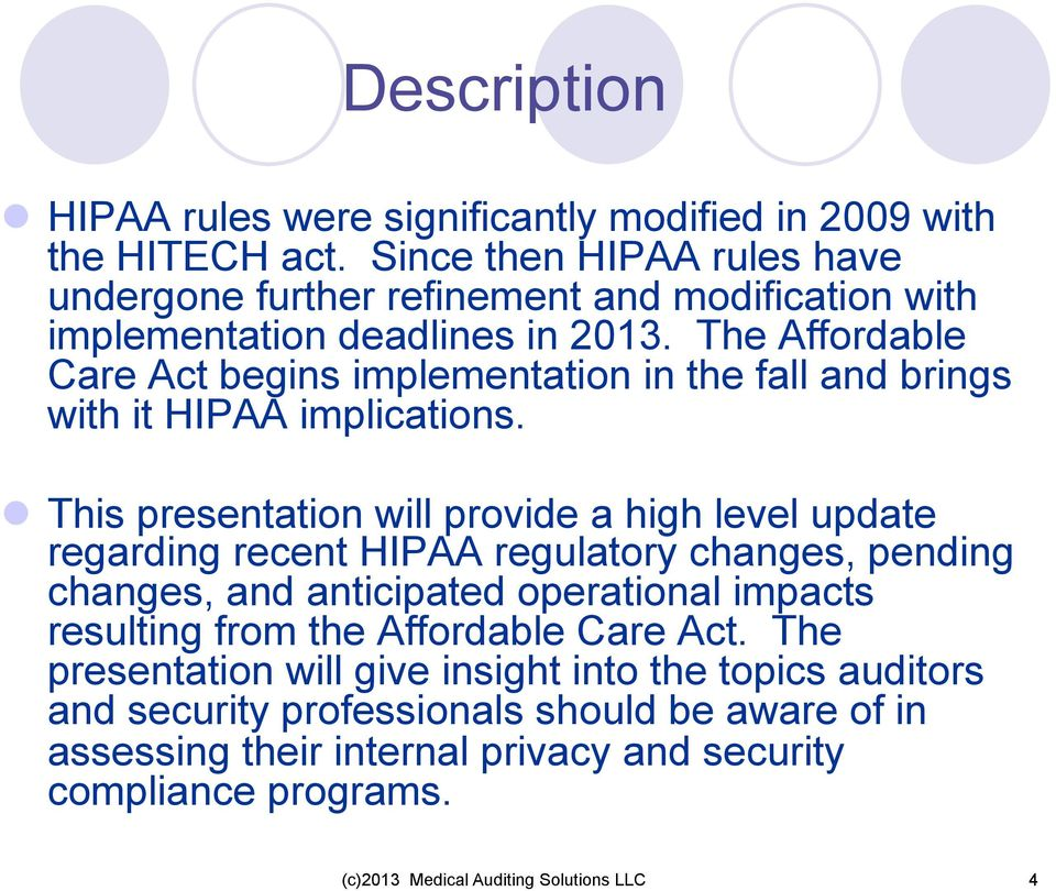 The Affordable Care Act begins implementation in the fall and brings with it HIPAA implications.