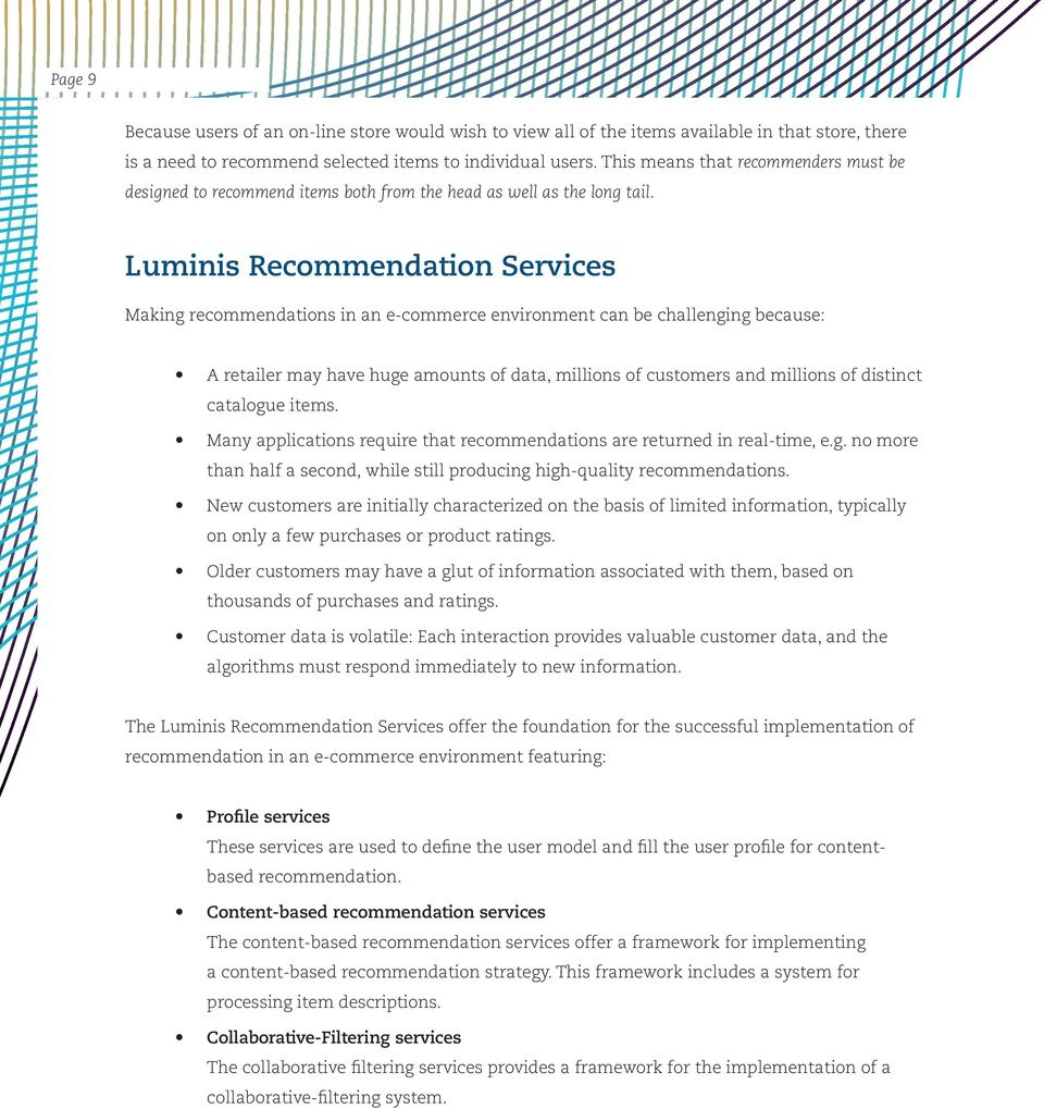 Luminis Recommendation Services Making recommendations in an e-commerce environment can be challenging because: A retailer may have huge amounts of data, millions of customers and millions of