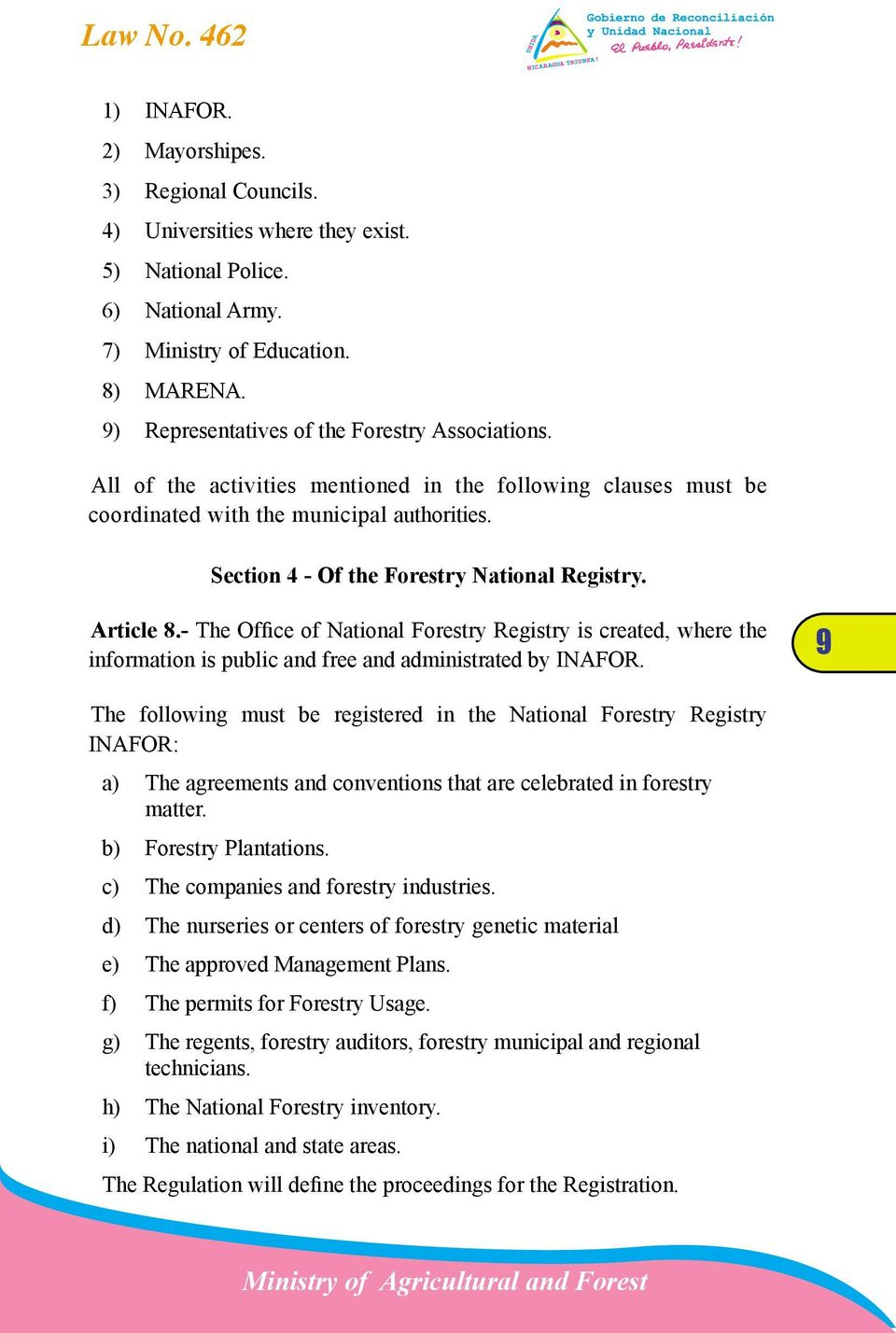 Section 4 - Of the Forestry National Registry. Article 8.- The Office of National Forestry Registry is created, where the information is public and free and administrated by INAFOR.
