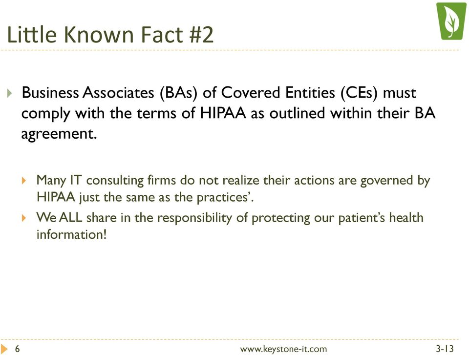 } Many IT consulting firms do not realize their actions are governed by HIPAA just the