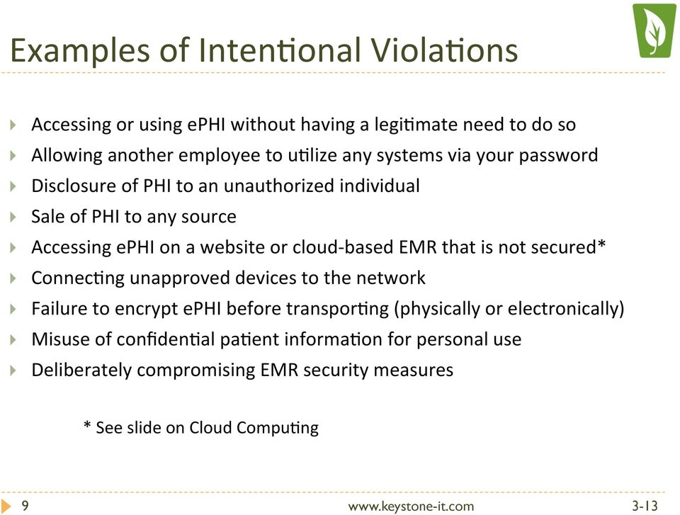 based EMR that is not secured* } ConnecOng unapproved devices to the network } Failure to encrypt ephi before transporong (physically or