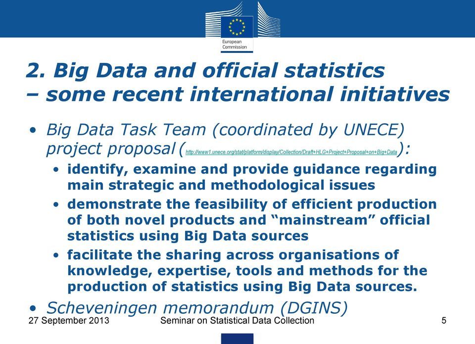 demonstrate the feasibility of efficient production of both novel products and mainstream official statistics using Big Data sources facilitate the sharing across