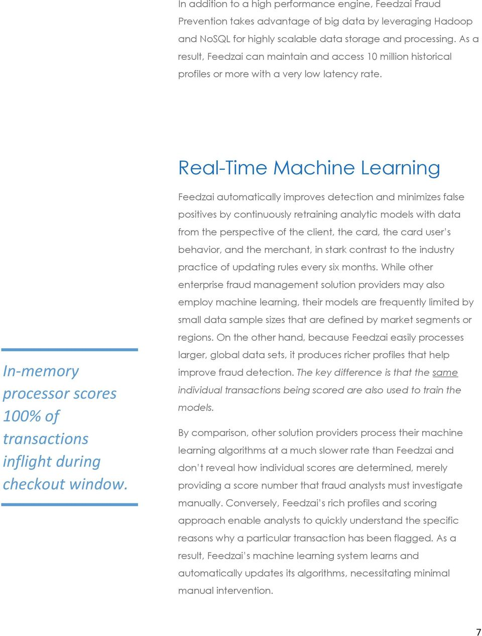 Real-Time Machine Learning Feedzai automatically improves detection and minimizes false positives by continuously retraining analytic models with data from the perspective of the client, the card,