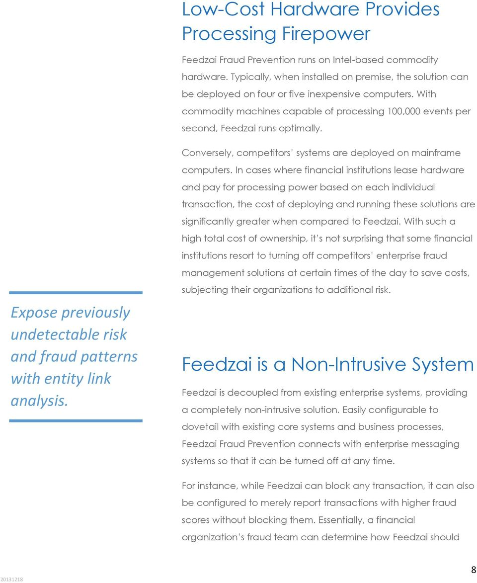 With commodity machines capable of processing 100,000 events per second, Feedzai runs optimally. Conversely, competitors systems are deployed on mainframe computers.