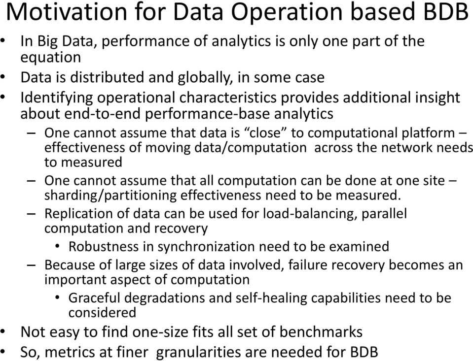 needs to measured One cannot assume that all computation can be done at one site sharding/partitioning effectiveness need to be measured.