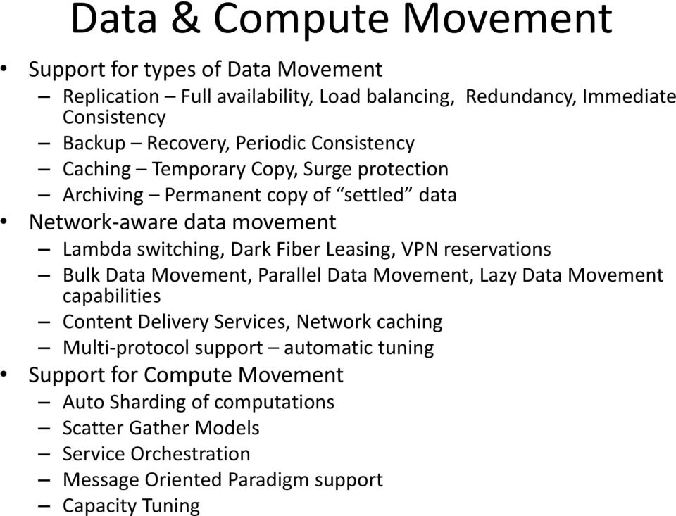Leasing, VPN reservations Bulk Data Movement, Parallel Data Movement, Lazy Data Movement capabilities Content Delivery Services, Network caching Multi-protocol