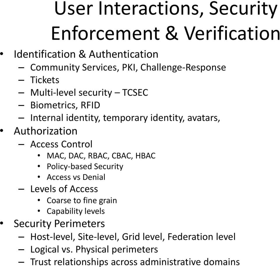 DAC, RBAC, CBAC, HBAC Policy-based Security Access vs Denial Levels of Access Coarse to fine grain Capability levels Security