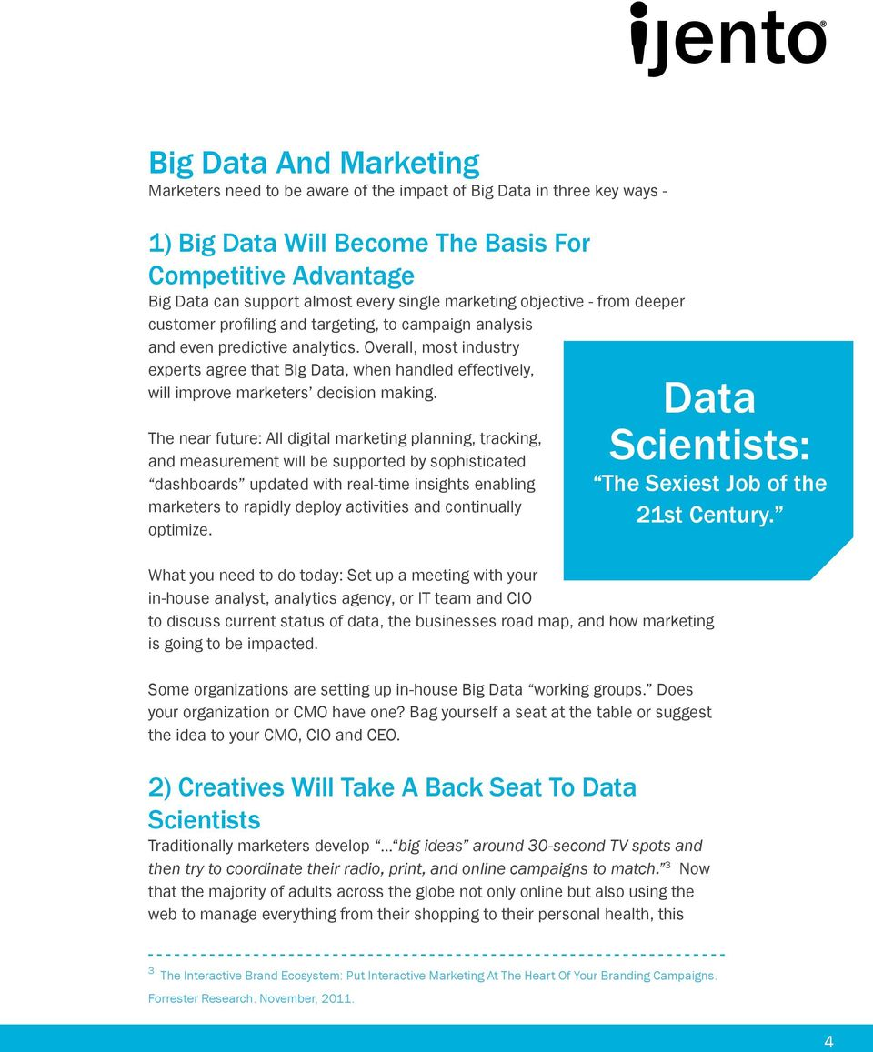 Overall, most industry experts agree that Big Data, when handled effectively, will improve marketers decision making.
