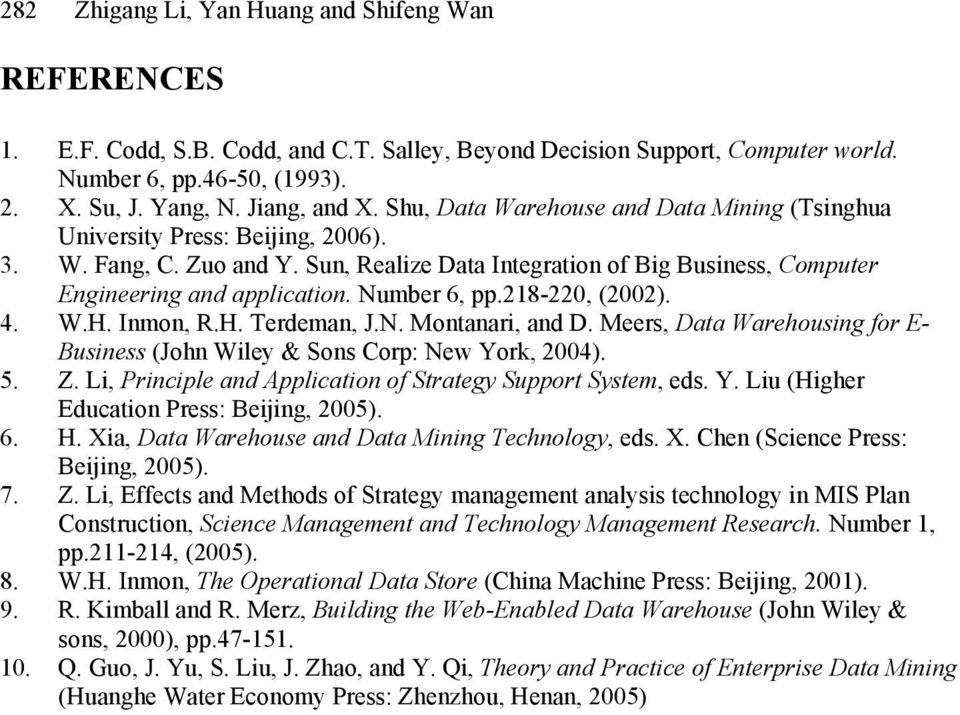 Number 6, pp.218-220, (2002). 4. W.H. Inmon, R.H. Terdeman, J.N. Montanari, and D. Meers, Data Warehousing for E- Business (John Wiley & Sons Corp: New York, 2004). 5. Z.