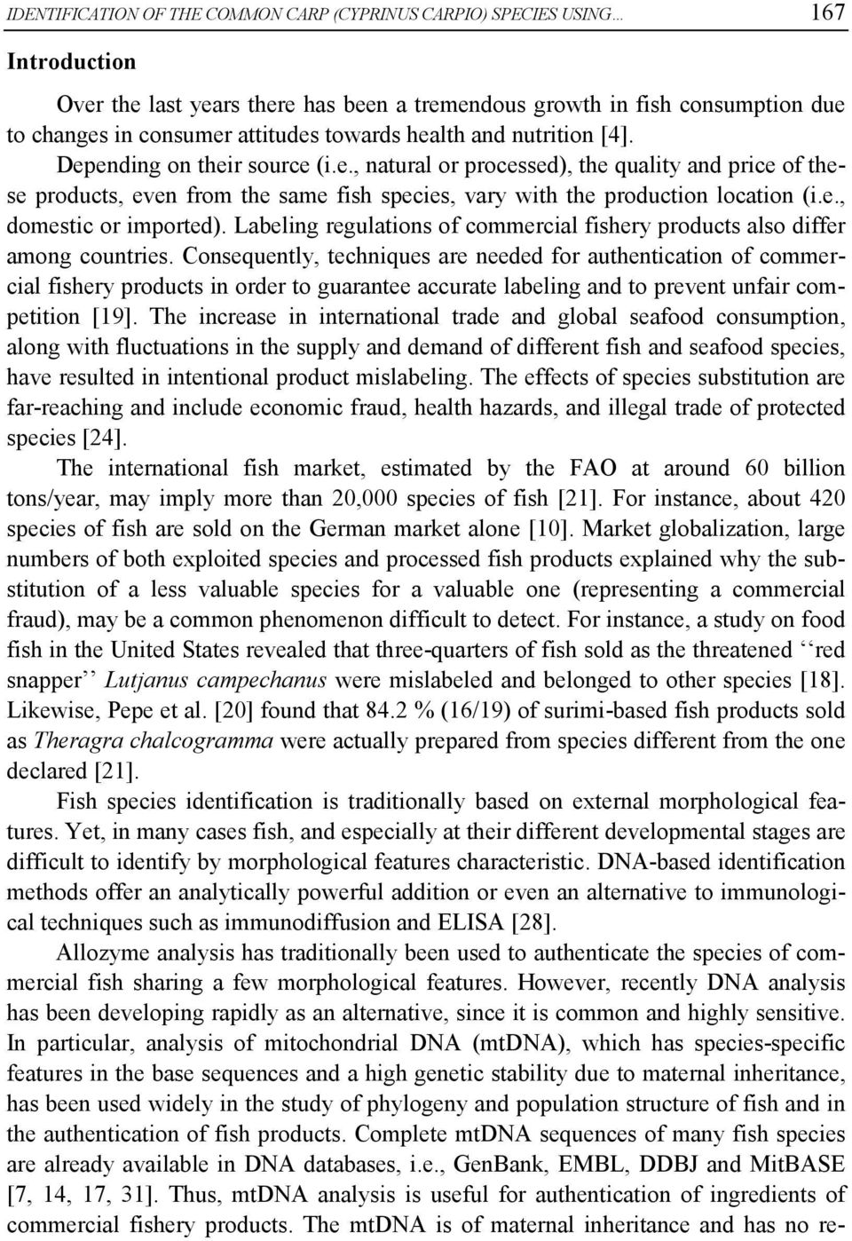 e., domestic or imported). Labeling regulations of commercial fishery products also differ among countries.